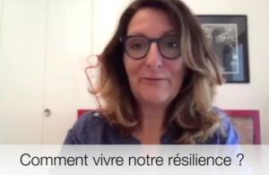 Capsule vidéo 5 : comment vivre notre résilience